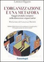 L' organizzazione è una metafora. Viaggio di dodici metafore nella dimensione organizzativa