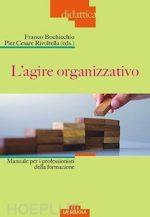L'agire organizzativo. Manuale per i professionisti della formazione